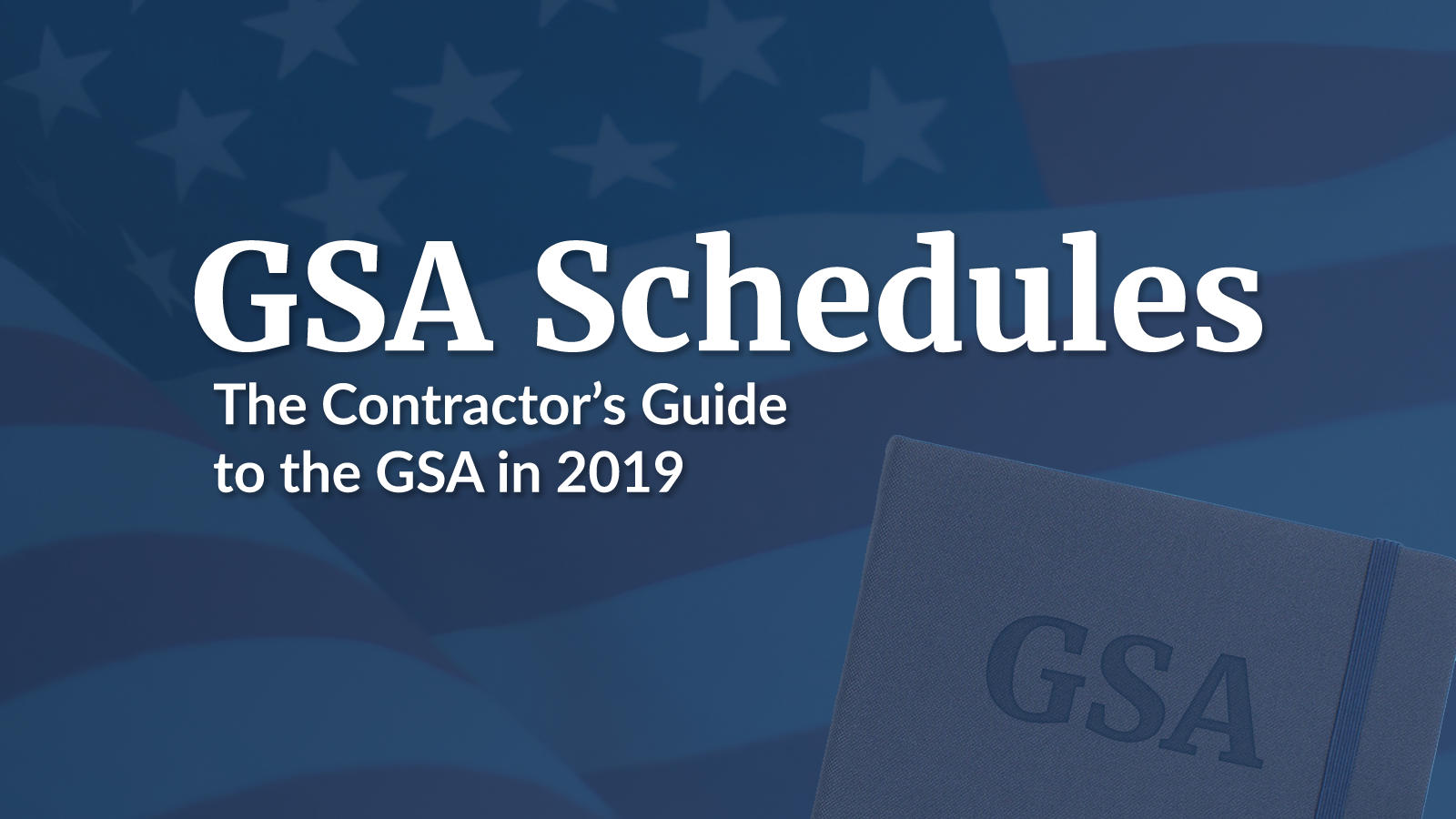 GSA Schedules - The Contractor's Guide to the GSA in 2019